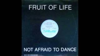 Fruit Of Life-Not Afraid To Dance