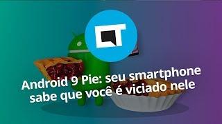 Android 9 Pie: seu smartphone sabe que você é viciado nele