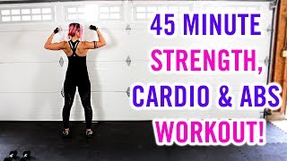 45 Minute Strength, Cardio & Abs Full Body Home Workout