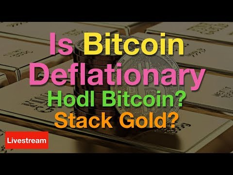 Is Bitcoin Deflationary - Should You Hodl Bitcoin Or Gold?