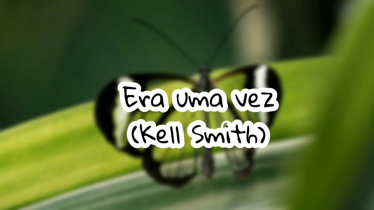 Era Uma Vez Kell Smith Letra Youtube