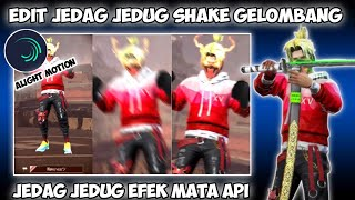 CARA EDIT VIDEO FF JEDAG JEDUG SHAKE EFEK MATA API DI ALIGHT MOTION