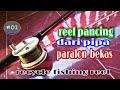 Cara Membuat Reel Pancing-membuat Reel Pancing Dari Paralon/pvc   Part 2