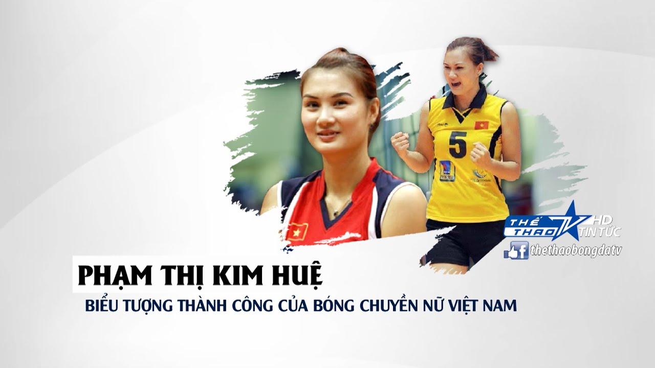 Muôn màu thể thao: Phạm Thị Kim Huệ - biểu tượng bóng chuyền nữ Việt Nam thế kỷ 21
