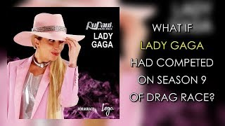 What if Lady Gaga had competed on season 9 of Drag Race?