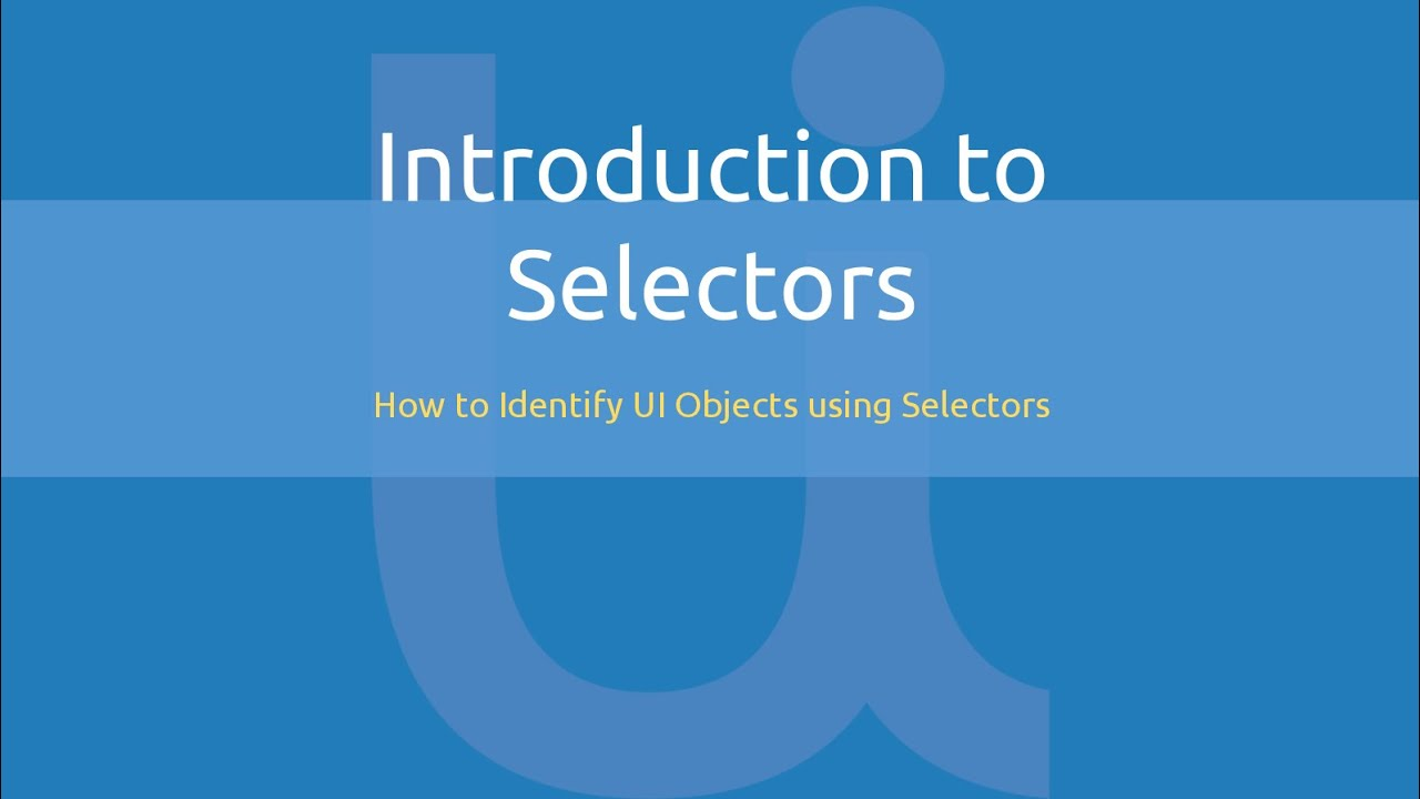 Selectors 1/3 - Introduction - How UiPath Identifies UI Objects