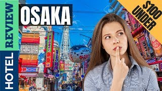 ✅Osaka Hotels: Best Hotels in Osaka (2019)[Under $100]