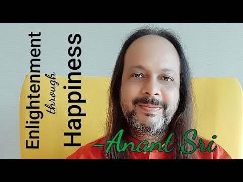 Enlightenment Through Happiness - Anant Sri