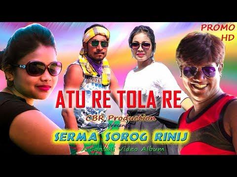 Atu Re Tola Re (Promo) | Album - Serma Sorog Rinij | New Santali Album 2019