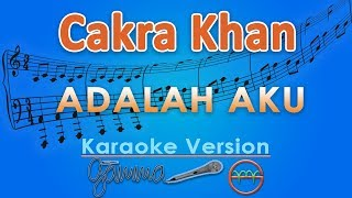 Cakra Khan - Adalah Aku (Karaoke) | GMusic