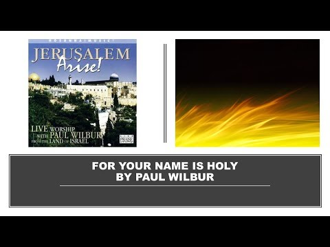 For Your Name is Holy by Paul Wilbur- Instrumental w/Lyrics