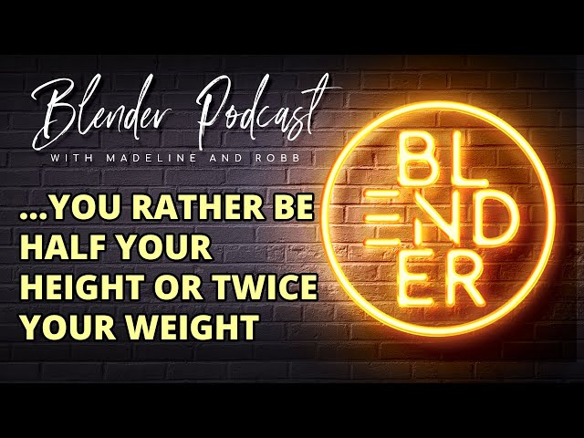 Would You Rather Be Half Your Height or Twice Your Weight