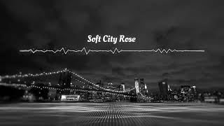 Soft City Rose OFFICIAL RELEASE