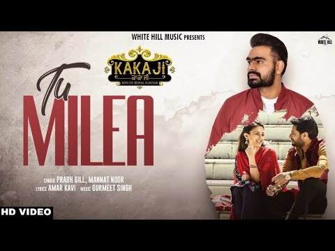 Prabh Gill | Mannat Noor | New Song | Tu Mileya (FULL VIDEO SONG) | 2018 |