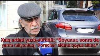 """Xalq artisti yıxıb-sürüdü: """"Soyunur, sonra da yarım milyonluq"""