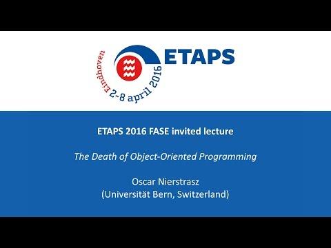 ETAPS / FASE 2016 - The Death of Object-Oriented Programming - Oscar Nierstrasz