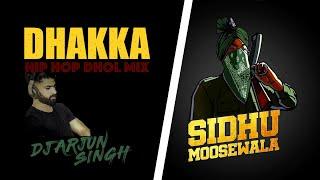 Dhakka - Sidhu Moosewala (DJ Arjun Singh Hip Hop Dhol Mix)