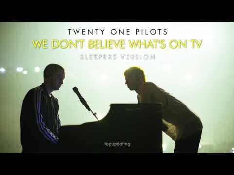 twenty one pilots: We Don't Believe What's On TV (Sleepers Version)