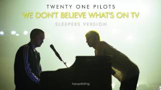 twenty one pilots: We Don't Believe What's On TV (Sleepers Version)