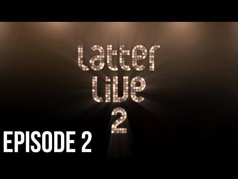 Latter Live 2 - Episode 2