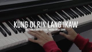 December Avenue feat. Moira Dela Torre - Kung Di Rin Lang Ikaw (Piano Cover)