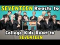 SEVENTEEN Reacts To College Kids React To SEVENTEEN K-Pop