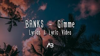 BANKS - Gimme (Lyrics / Lyric Video)