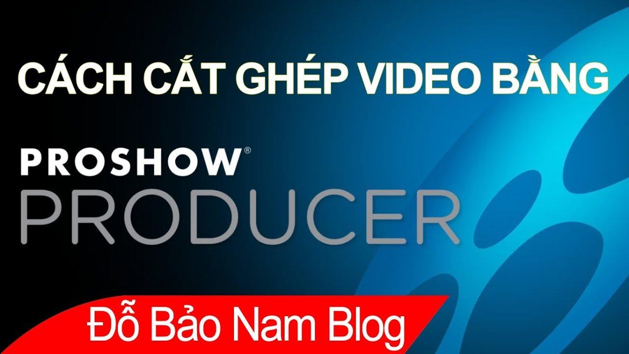 Cách cắt video trên máy tính, cắt ghép video bằng Proshow Producer