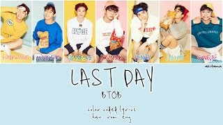 Last Day - Btob  비투비   Han/rom/eng  Color Coded Lyrics