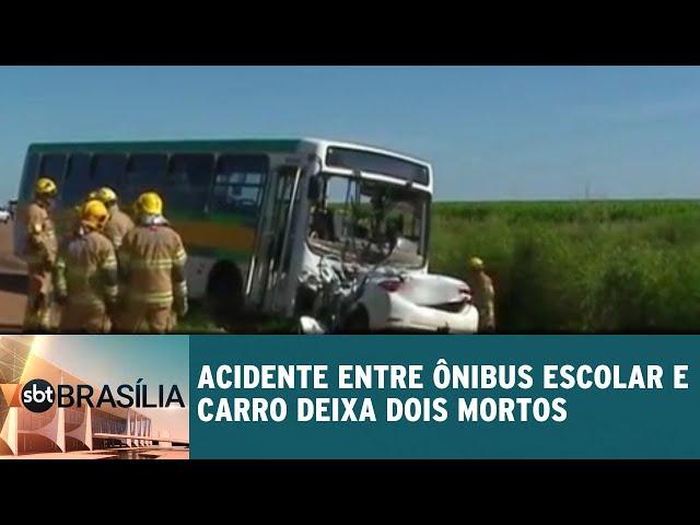Acidente entre ônibus escolar e carro deixa dois mortos | SBT Brasília 12/03/2019