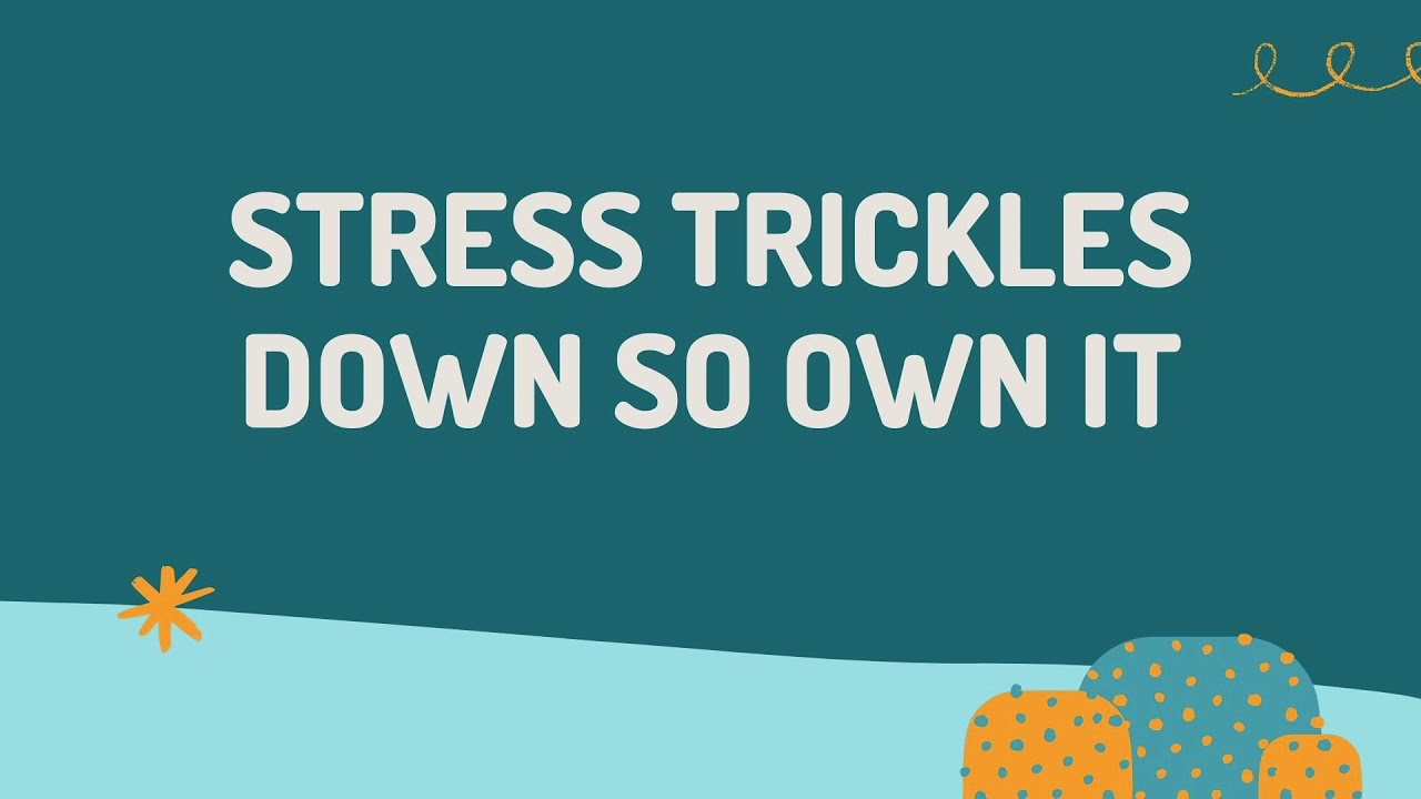 Stress trickles down, so own it.| Daybreak Class Highlight