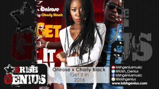 Onirose x Charly Black - Get It In - February 2016