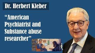 Dr. Herbert Kleber - Interesting facts substance abuse researcher