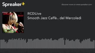 Smooth Jazz Caffè.. del Mercoledì (part 4 di 5)