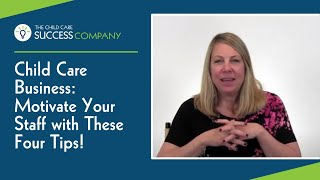 Child Care Business: Motivate Your Staff With These Four Tips!