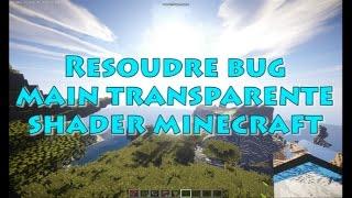 Resoudre bug main transparente shader Minecraft