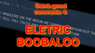 Dumb gmod comments 4: Electric boobaloo
