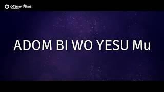 Adom Bi Wo Yesu Mu Video Lyrics