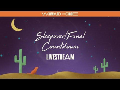 Sleepover/Final Countdown Livestream (WAYWARD GUIDE FUNDRAISING)