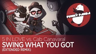 Electro Swing || 5 IN LOVE vs. Cab Canavaral - Swing What You Got (Extended Remix)