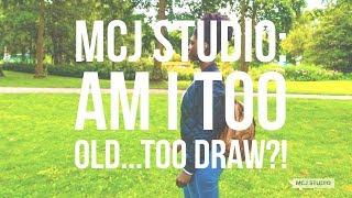 MCJ STUDIO: AM I TOO OLD...TO DRAW?!