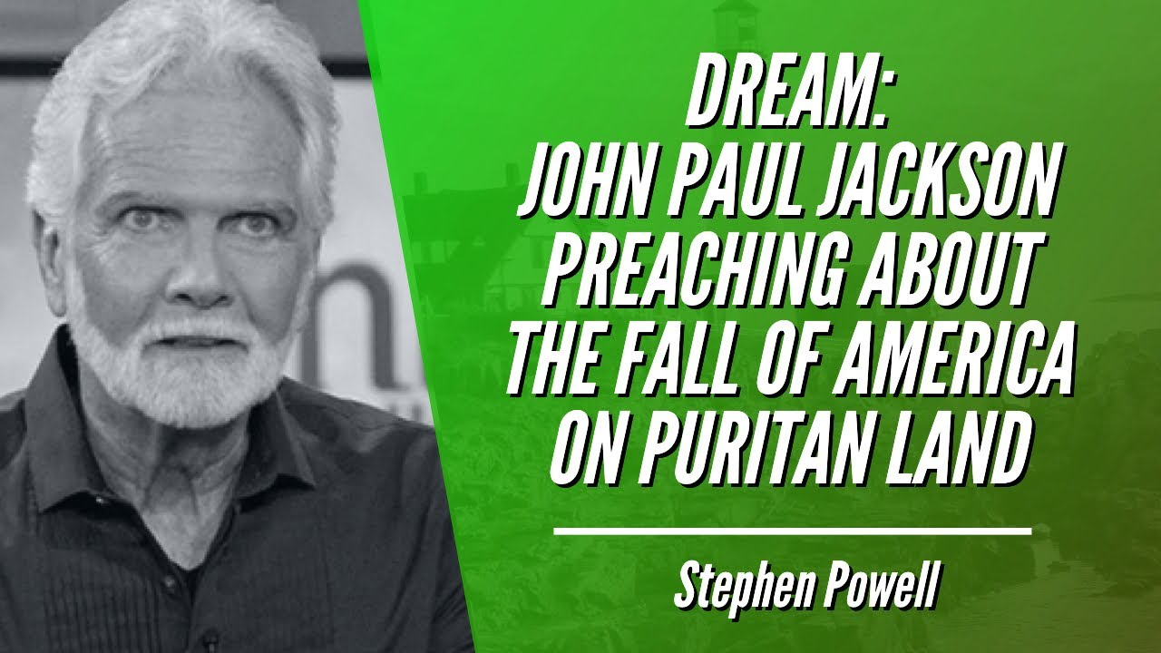 DREAM: JOHN PAUL JACKSON PREACHING ABOUT THE FALL OF AMERICA ON PURITAN GROUND