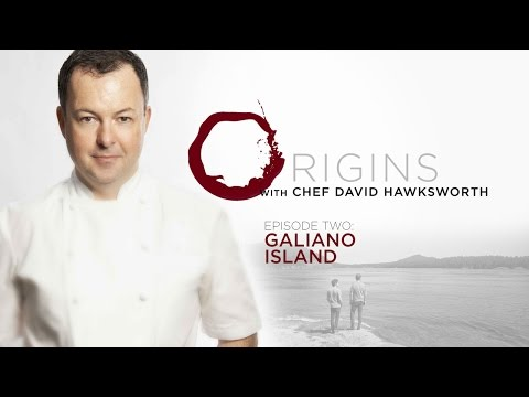 Origins with David Hawksworth - Episode 2 - Galiano Island