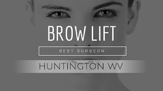 Brow Lift Huntington WV | Best Brow Lift Huntington
