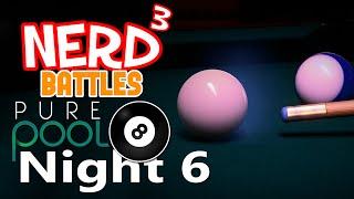Nerd³ Battles... Pure Pool - Night Six