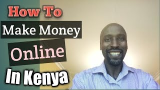 How To Make Money Online In Kenya 2018