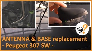 ANTENNA & BASE replacement - Peugeot 307 SW