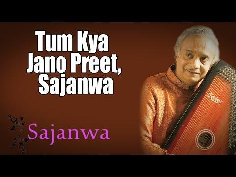 Tum Kya Jano Preet, Sajanwa | Ajay Pohankar (Album: Sajanwa)