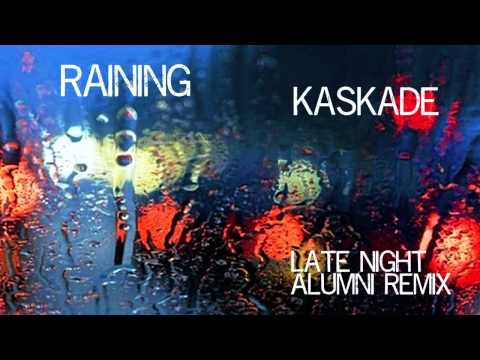 Raining-Kaskade | Late Night Alumni Remix |