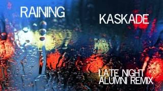 Raining-Kaskade | Late Night Alumni Remix |